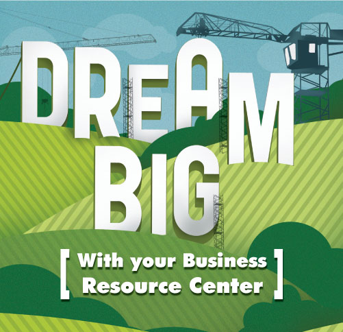 Dream Big with your Business Resource Center